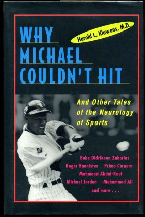 WHY MICHAEL COULDN'T HIT and Other Tales of the Neurology of Sports. Signed by Harold Klawans....