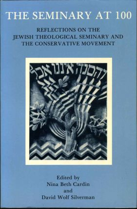 The Seminary at 100: Reflections on the Jewish Theological Seminary and the Conservative Movement. Nina Beth Cardin.