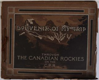 SOUVENIR OF MY TRIP Through the Canadian Rockies on the C.P.R. Canadian Pacific Railway