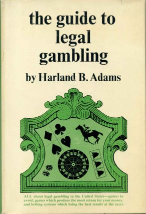 THE GUIDE TO LEGAL GAMBLING. Harland B. Adams