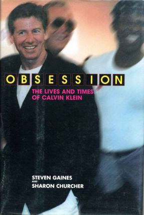 OBSESSION: The Lives and Times of Calvin Klein. Signed by Steven Gaines. Steven Gaines, Sharon...