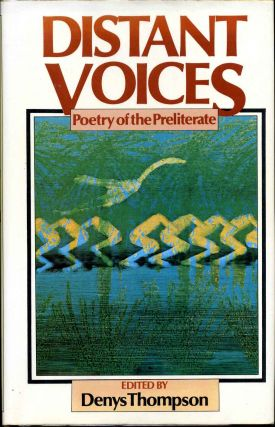 Distant Voices: Poetry of the Preliterate. Denys Thompson