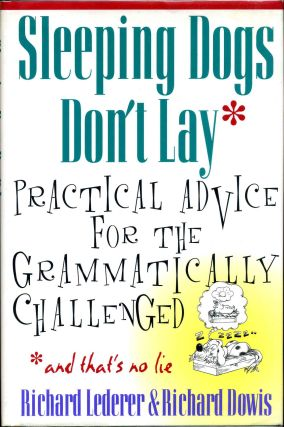 Sleeping Dogs Don't Lay: Practical Advice for the Grammatically Challenged. Richard Lederer,...