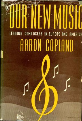 OUR NEW MUSIC. Leading Composers in Europe and America. Aaron Copland