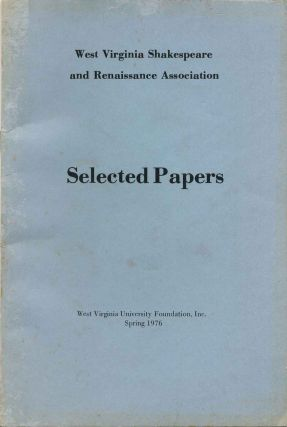 SELECTED PAPERS FROM THE WEST VIRGINIA SHAKESPEARE AND RENAISSANCE ASSOCIATION. Spring 1976....