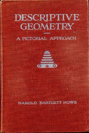 DESCRIPTIVE GEOMETRY. A Pictorial Approach. Harold Bartlett Howe