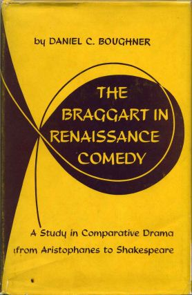 The Braggart in Renaissance Comedy, A Study in Comparative Drama from Aristophanes to...