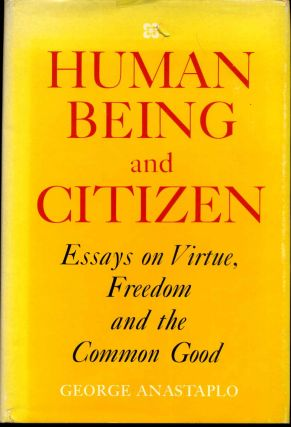 HUMAN BEING AND CITIZEN. Essays on Virtue, Freedom, and the Common Good. George Anastaplo