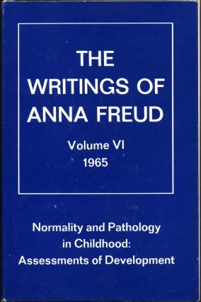 THE WRITINGS OF ANNA FREUD. Volume VI. Normality and Pathology in Childhood: Assessments of...
