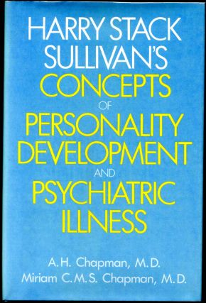 Harry Stack Sullivan's Concepts of Personality Development and Psychiatric Illness. A. H....