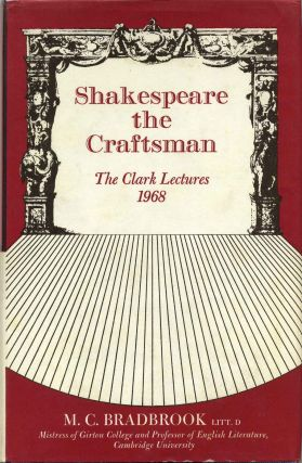SHAKESPEARE THE CRAFTSMAN. The Clark Lectures 1968. M. C. Bradbrook