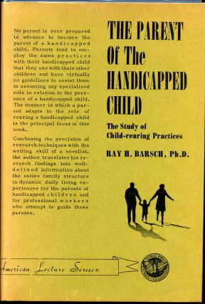 THE PARENT OF THE HANDICAPPED CHILD. The Study of Child-rearing Practices. Ray H. Barsch
