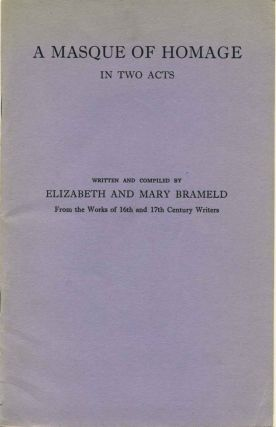 A Masque of Homage in Two Acts. Written and Compiled By E. And M. Brameld from the Works of 16th...