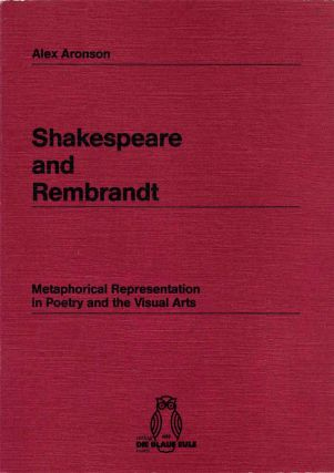 Shakespeare and Rembrandt: Metaphorical Representation in Poetry and the Visual Arts. Alex Aronson