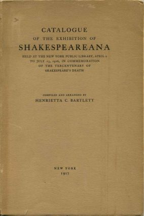 CATALOGUE OF THE EXHIBITION OF SHAKESPEAREANA Held at the New York Public Library, April 2 to...