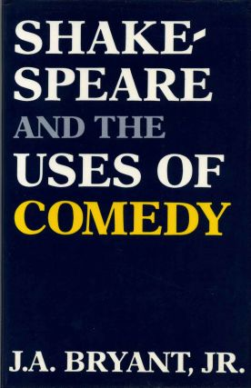 Shakespeare and the Uses of Comedy. J. A. Bryant