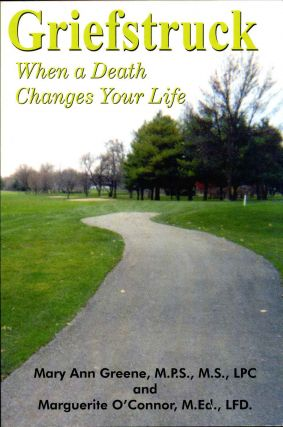 Griefstruck: When a Death Changes Your Life. Signed by both authors. Mary Ann Greene, Marguerite...