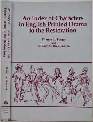 An Index of Characters in English Printed Drama to the Restoration. Thomas L. Berger, William C....