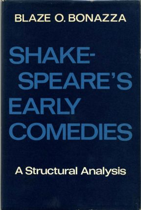 SHAKESPEARE'S EARLY COMEDIES. A Structural Analysis. Blaze Odell Bonazza