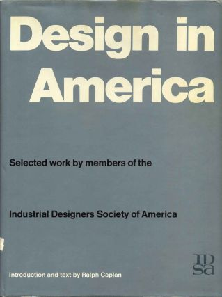 DESIGN IN AMERICA. Selected Work by Members of the Industrial Designers Society of America. Ralph...