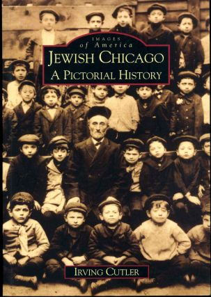 Jewish Chicago: A Pictorial History. Irving Cutler