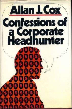 Confessions of a Corporate Headhunter. Signed by the author. Allan J. Cox