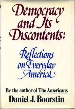 Democracy and Its Discontents: Reflections on Everyday America. Signed and inscribed by Daniel J....