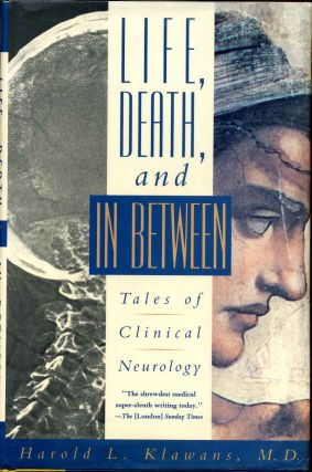 LIFE, DEATH, AND IN BETWEEN. Tales of Clinical Neurology. Signed by Harold Klawans. Harold L....