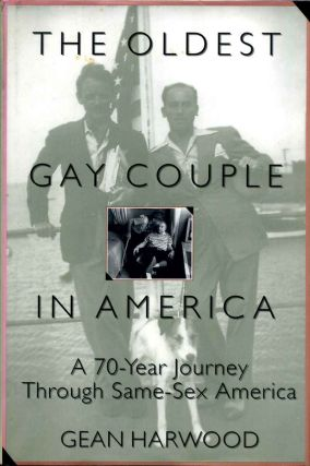 The Oldest Gay Couple in America: A Seventy-Year Journey Through Same-Sex America. Gean Harwood