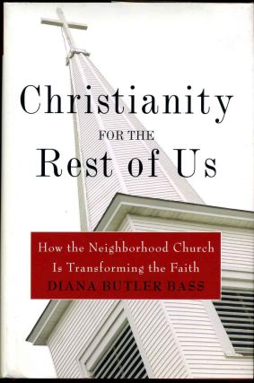 Christianity for the Rest of Us: How the Neighborhood Church Is Transforming the Faith. Diana...