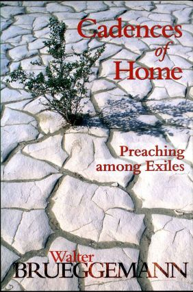 Cadences of Home: Preaching Among Exiles. Walter Brueggemann