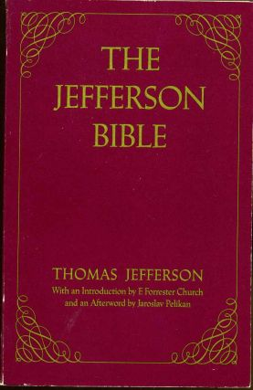 The Jefferson Bible: The Life and Morals of Jesus of Nazareth. Thomas Jefferson.