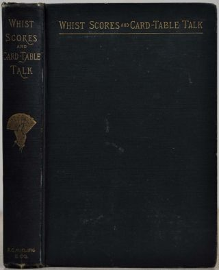 WHIST SCORES AND CARD-TABLE TALK with A Bibliography of Whist. Rudolf H. Rheinhardt