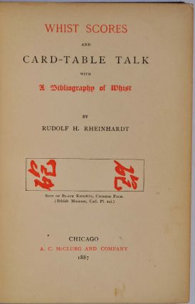 WHIST SCORES AND CARD-TABLE TALK with A Bibliography of Whist.