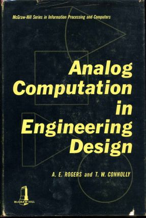 ANALOG COMPUTATION IN ENGINEERING DESIGN. A. E. Rogers, T. W. Connolly.