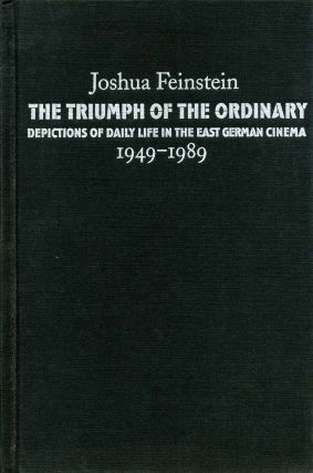 The Triumph of the Ordinary: Depictions of Daily Life in the East German Cinema, 1949-1989....