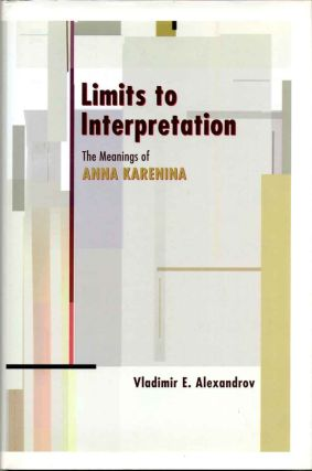 Limits to Interpretation: The Meanings of Anna Karenina. Vladimir E. Alexandrov