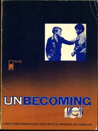 Unbecoming Men: A Men's Consciousness-Raising Group Writes on Oppression and Themselves. Mike...