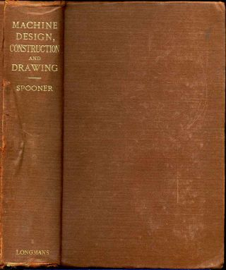 MACHINE DESIGN. Construction and Drawing. A Text-Book for the Use of Young Engineers. Sixth edition, revised and enlarged. Henry J. Spooner.