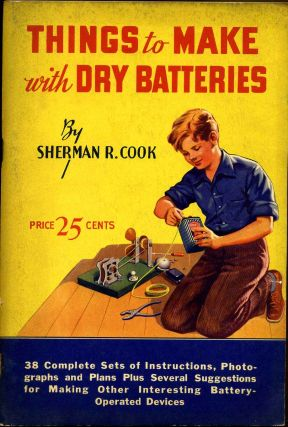 THINGS TO MAKE WITH DRY BATTERIES. Sherman R. Cook.