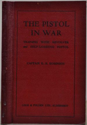 THE PISTOL IN WAR. Training with Revolver and Self-Loading Pistol. E. H. Robinson