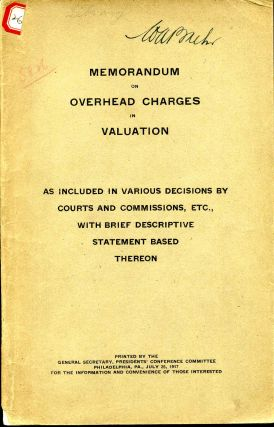 MEMORANDUM ON OVERHEAD CHARGES IN VALUATION. As Included In Various Decisions by Courts and...