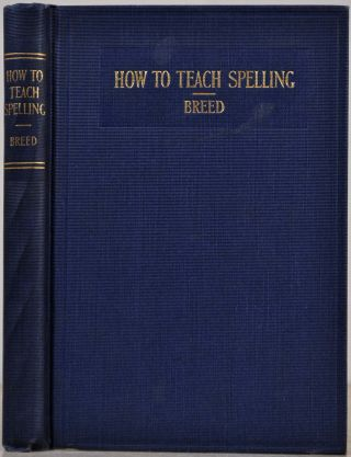HOW TO TEACH SPELLING. Frederick S. Breed