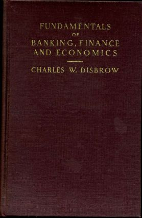 FUNDAMENTALS OF BANKING, FINANCE AND ECONOMICS. Charles W. Disbrow