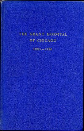 The Grant Hospital of Chicago 1883-1950 [The German Hospital]. Margarete K. Burlin