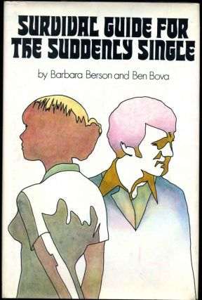 SURVIVAL GUIDE FOR THE SUDDENLY SINGLE. Barbara Berson, Ben Bova