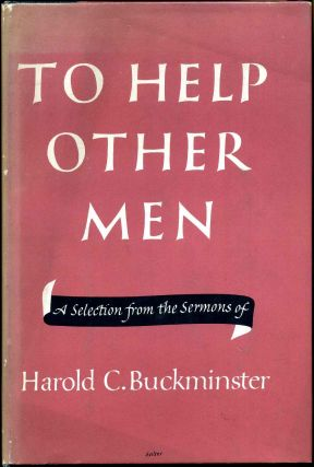 TO HELP OTHER MEN. A Selection from the Sermons of Harold C. Buckminster. Harold C. Buckminster