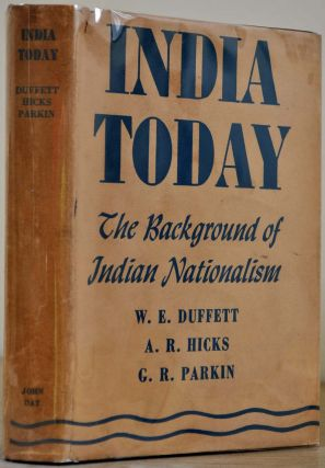 INDIA TODAY. The Background of Indian Nationalism. Signed by G. R. Parkin. W. E. Duffett, A. R....