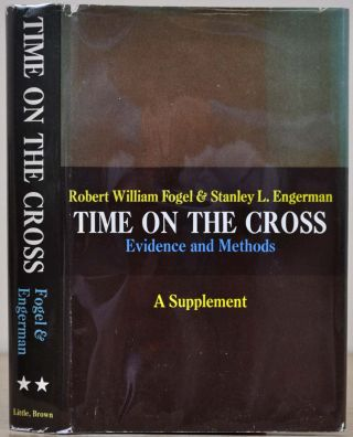 TIME ON THE CROSS: Economics of American Negro Slavery. Signed & inscribed by Robert W. Fogel to T. W. Schultz, both Nobel Prize winners in Economics. [with] TIME ON THE CROSS. Evidence & Methods. A Supplement. With a tipped-in autograph of Robert Fogel.