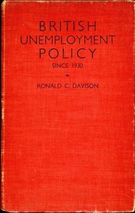 BRITISH UNEMPLOYMENT POLICY. The Modern Phase Since 1930. Ronald C. Davison